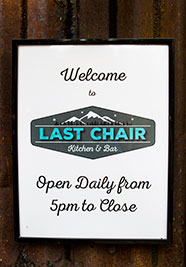Last Chair - Open Daily 5pm to Close